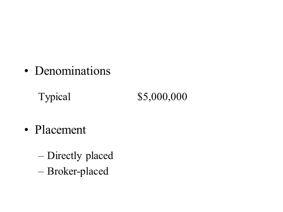 Denominations Typical$5,000,000 Placement –Directly placed –Broker-placed