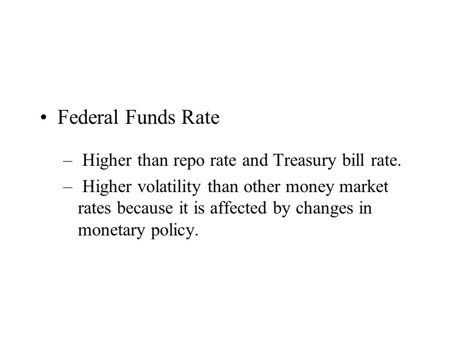 Federal Funds Rate – Higher than repo rate and Treasury bill rate.