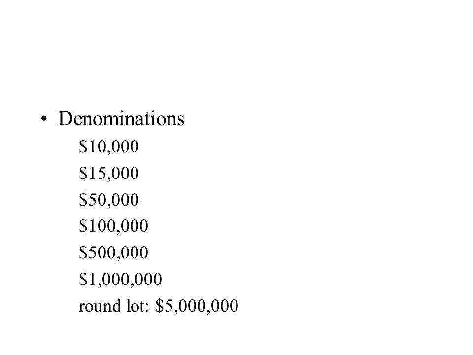 Denominations $10,000 $15,000 $50,000 $100,000 $500,000 $1,000,000 round lot: $5,000,000