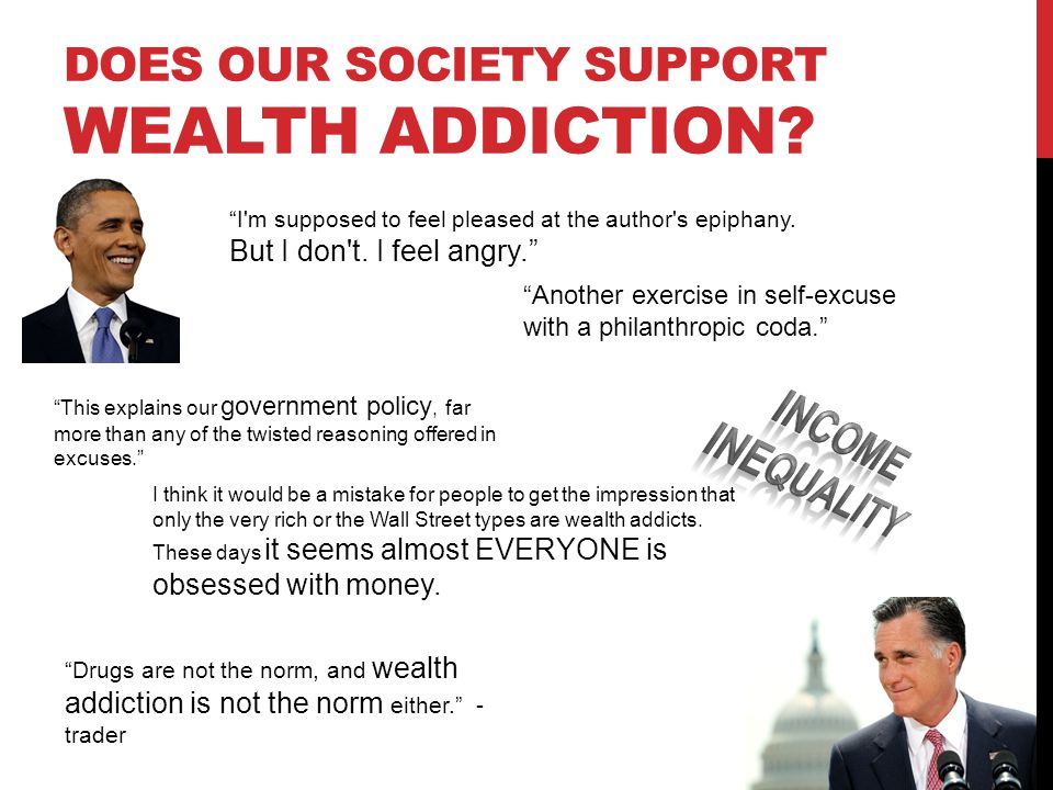 DOES OUR SOCIETY SUPPORT WEALTH ADDICTION? I'm supposed to feel pleased at the author's epiphany. But I don't. I feel angry. Drugs are not the norm, a