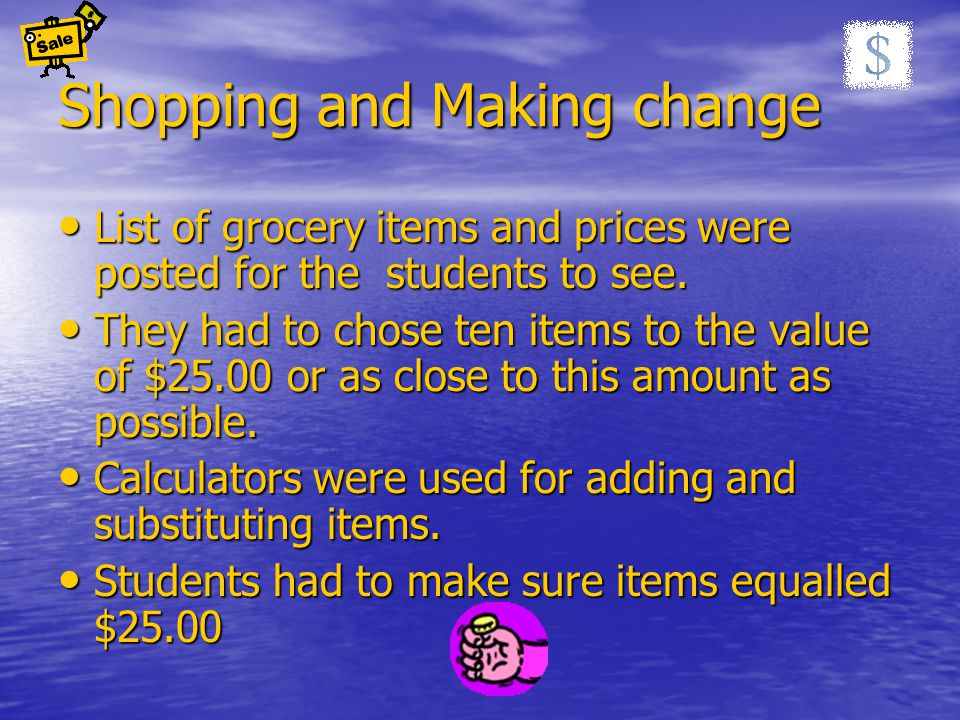 Shopping and Making change List of grocery items and prices were posted for the students to see.
