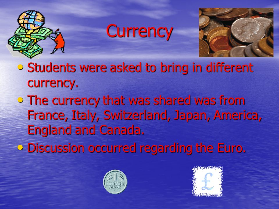 Currency Students were asked to bring in different currency.