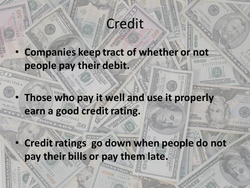 Credit Companies keep tract of whether or not people pay their debit. Those who pay it well and use it properly earn a good credit rating. Credit rati