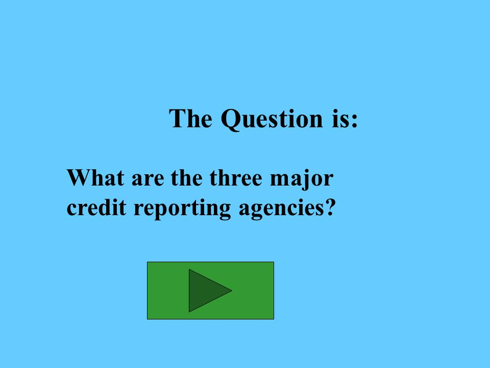 The Answer is: Equifax, Experian, and TransUnion