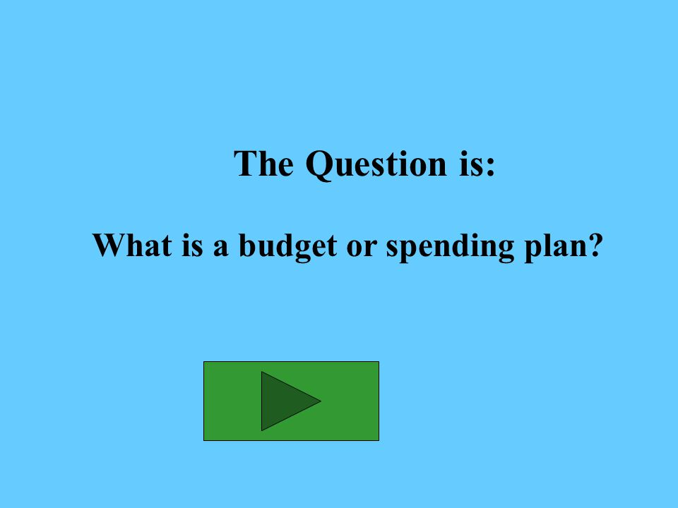 The Answer is: A plan for managing money during a given period of time