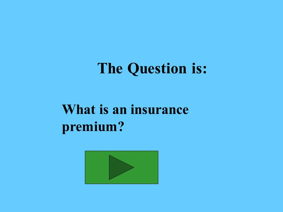 The Answer is: The payment you make to an insurance company in exchange for its promise of protection and help