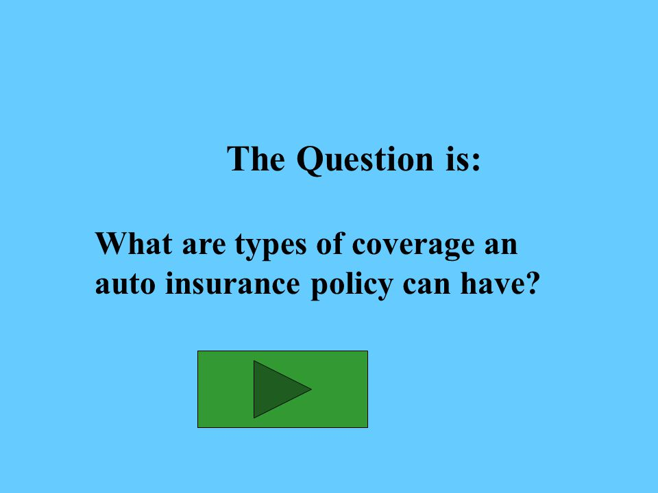 The Answer is: Liability, medical payments, uninsured motorist, collision