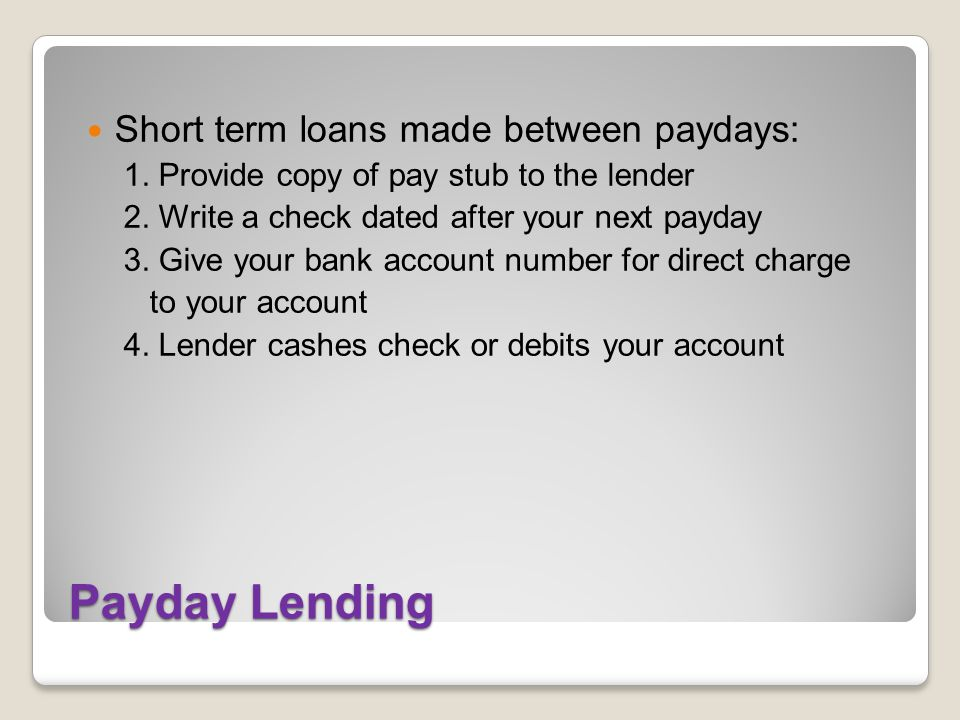 Payday Lending Short term loans made between paydays: 1.