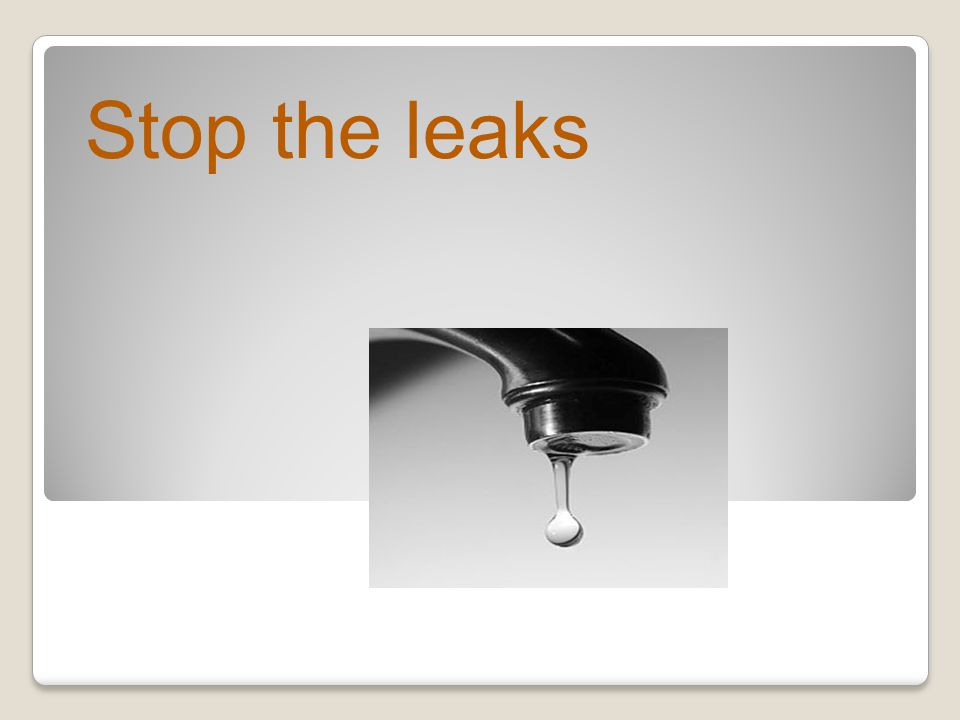 Stop the leaks