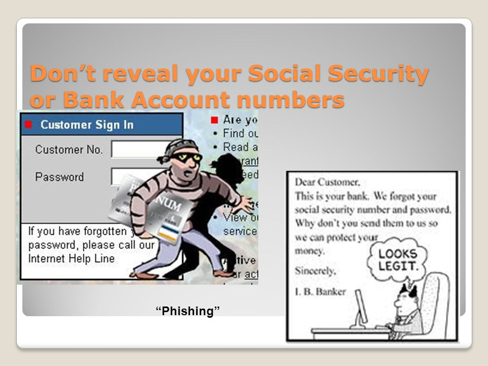 Dont reveal your Social Security or Bank Account numbers Phishing