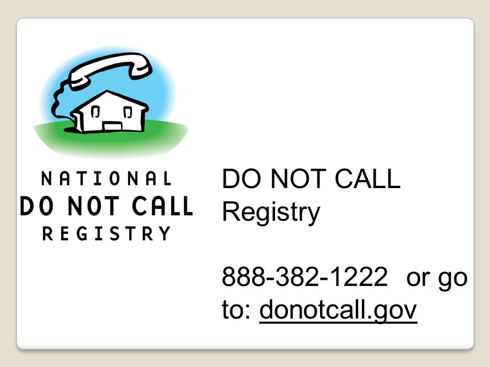 DO NOT CALL Registry or go to: donotcall.gov