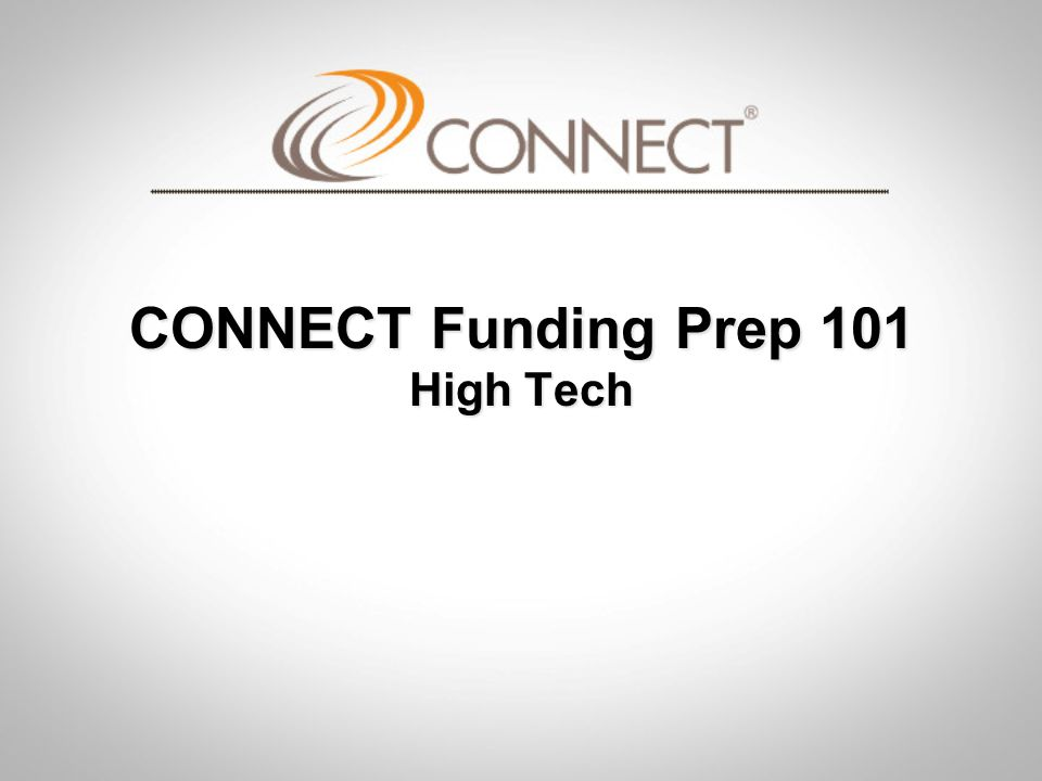 CONNECT Funding Prep 101 CONNECT Funding Prep 101 Objective Provide basic information, vocabulary, and realistic expectations on valuation to Springboard clients prior to graduation