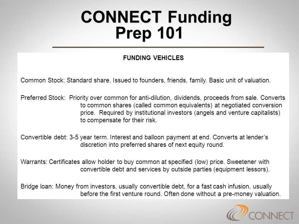 FUNDING VEHICLES Common Stock: Standard share. Issued to founders, friends, family.