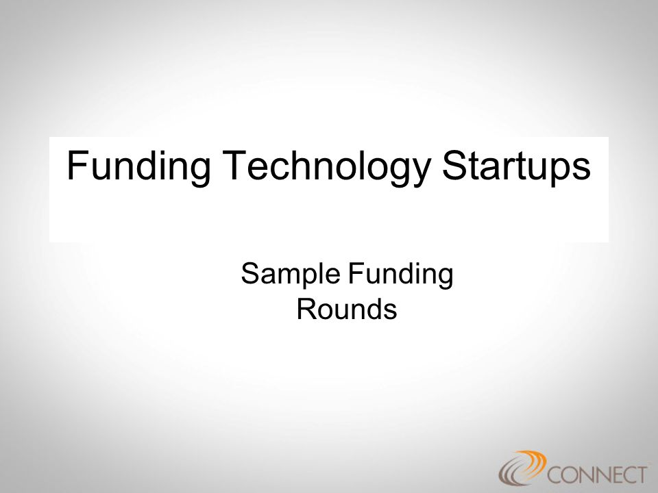 Funding Technology Startups Sample Funding Rounds