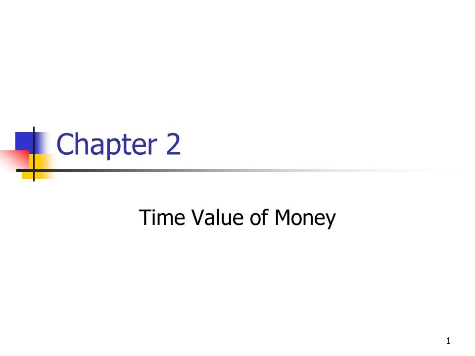 1 Chapter 2 Time Value of Money