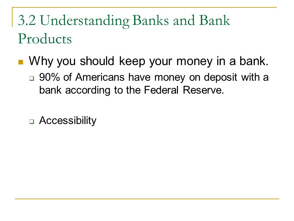 3.2 Understanding Banks and Bank Products Why you should keep your money in a bank.