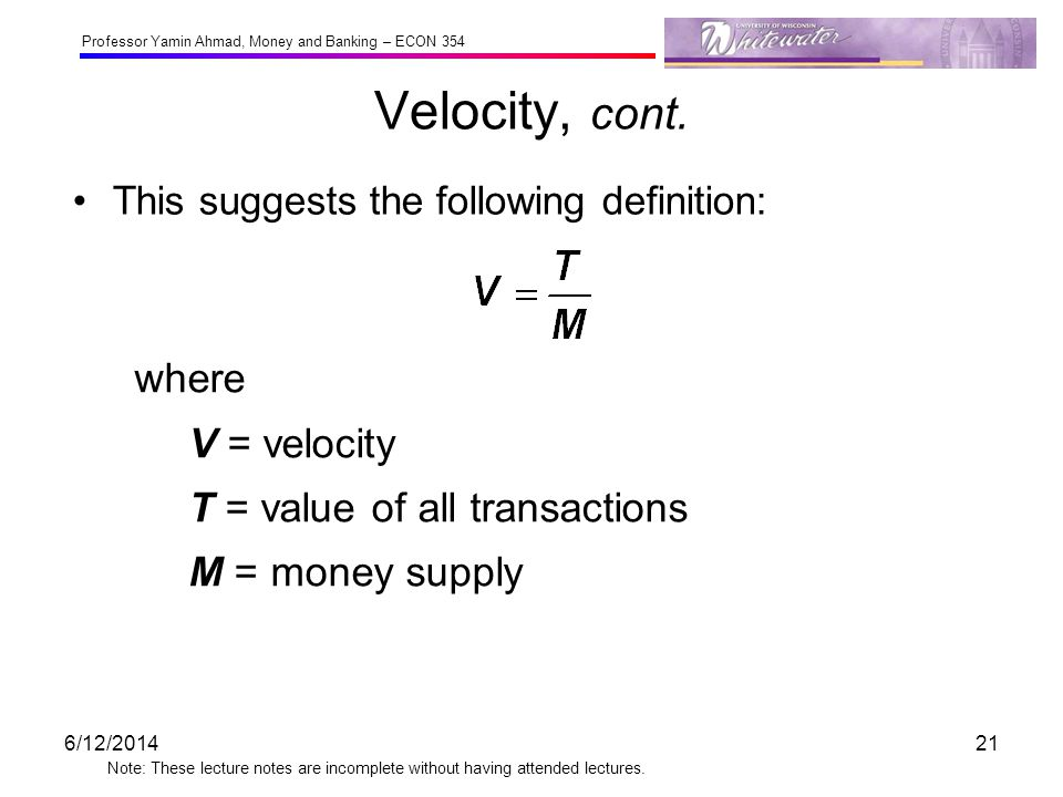 Professor Yamin Ahmad, Money and Banking – ECON 354 Note: These lecture notes are incomplete without having attended lectures. Velocity, cont. This su
