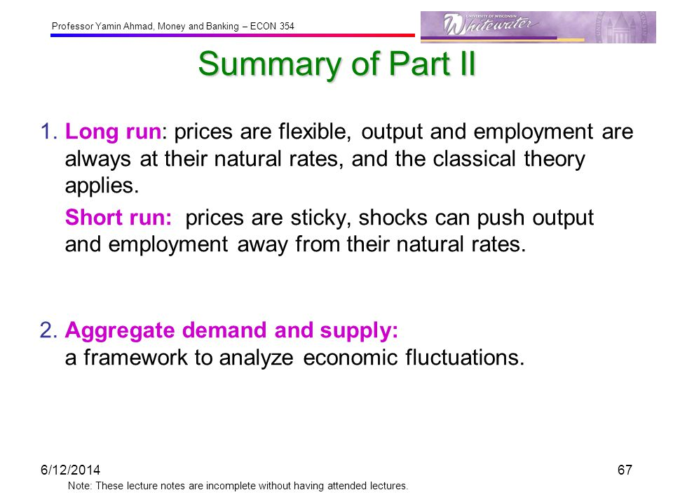 Professor Yamin Ahmad, Money and Banking – ECON 354 Note: These lecture notes are incomplete without having attended lectures. Summary of Part II 1.Lo