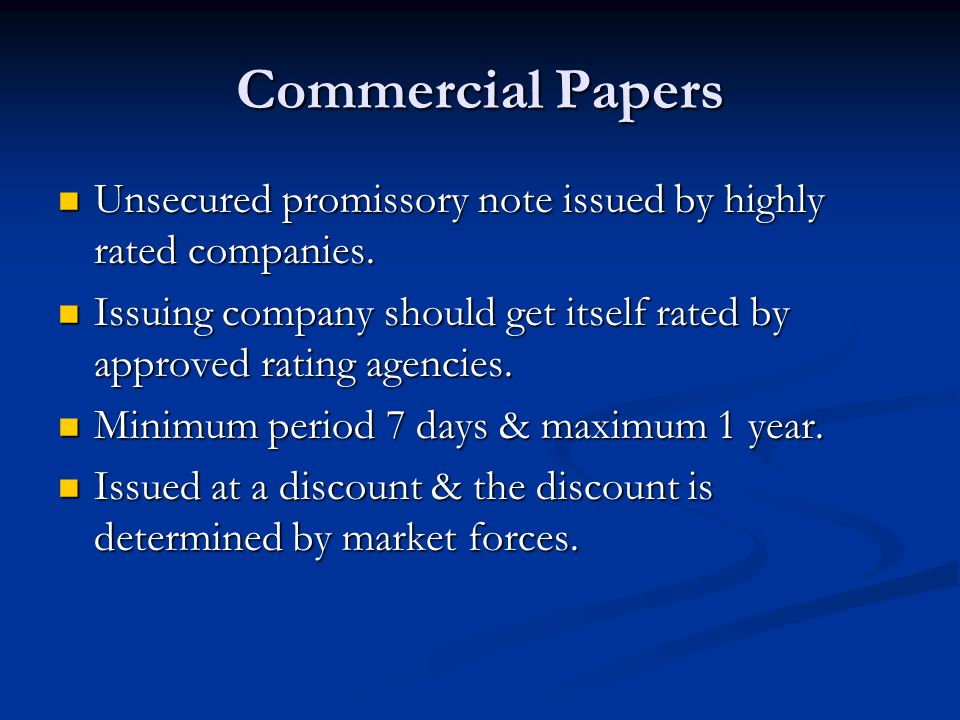 Commercial Papers Unsecured promissory note issued by highly rated companies.