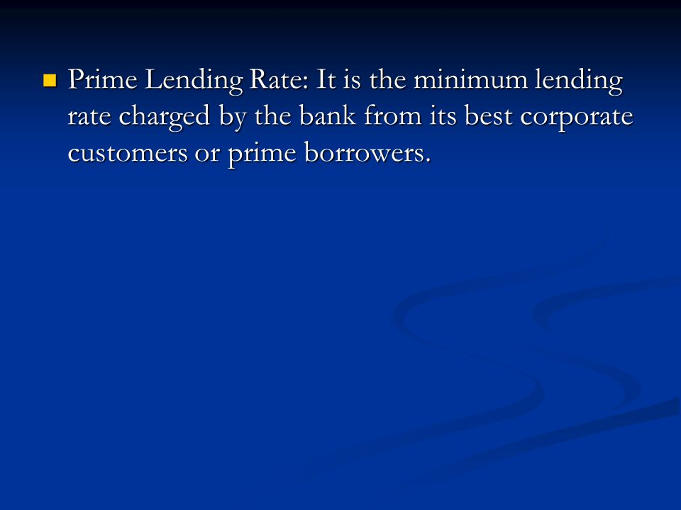 Prime Lending Rate: It is the minimum lending rate charged by the bank from its best corporate customers or prime borrowers. Prime Lending Rate: It is