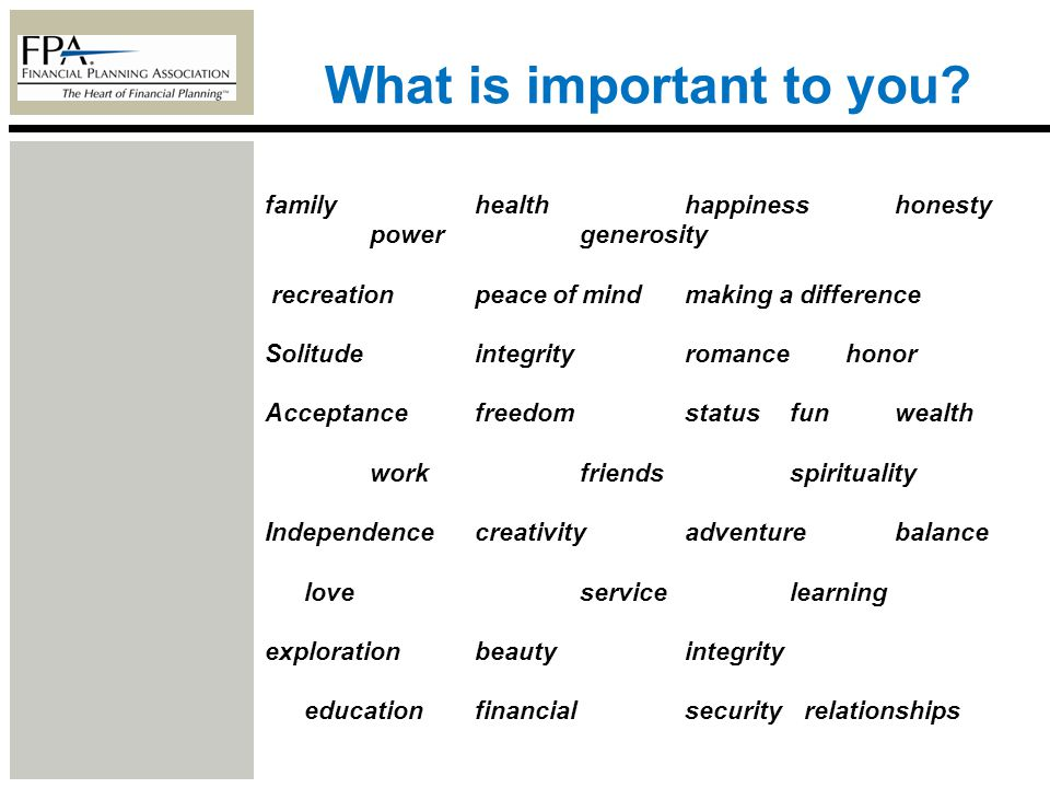 What is important to you? familyhealthhappinesshonesty powergenerosity recreationpeace of mind making a difference Solitude integrityromance honor Acc