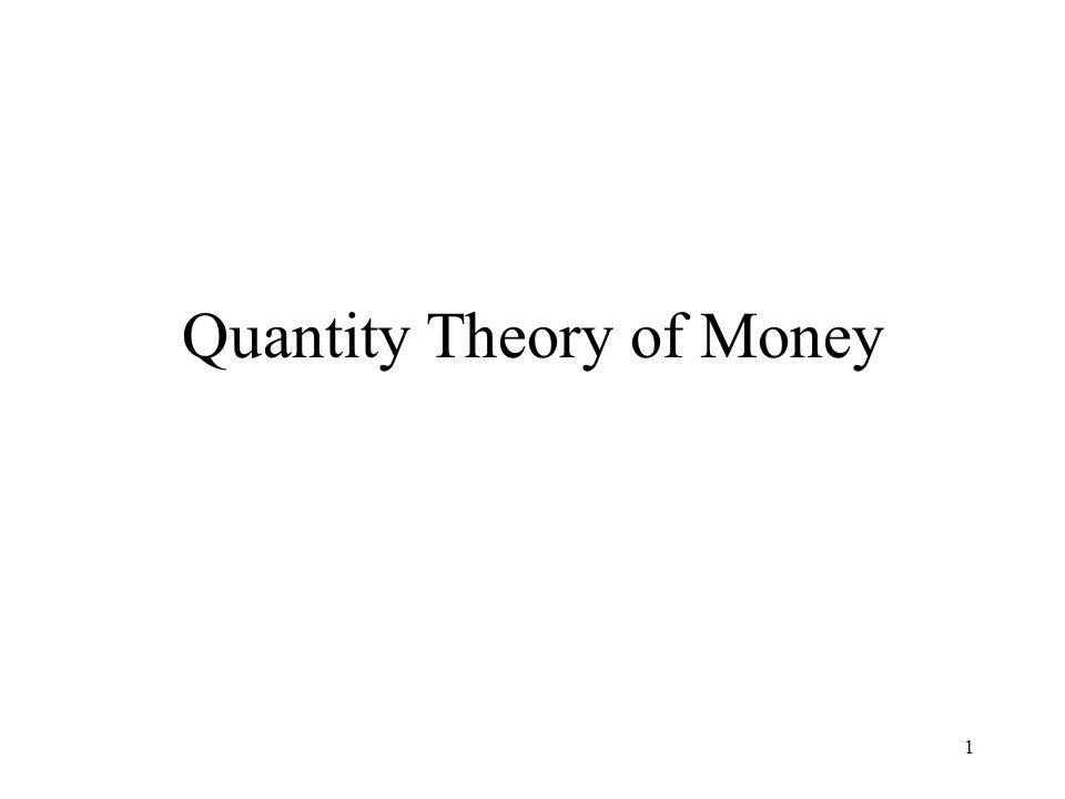 1 Quantity Theory of Money