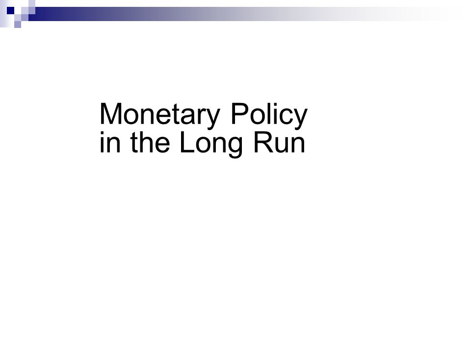Monetary Policy in the Long Run