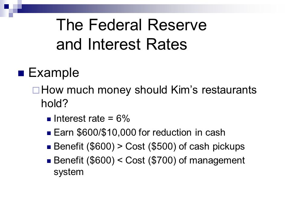 The Federal Reserve and Interest Rates Example How much money should Kims restaurants hold.