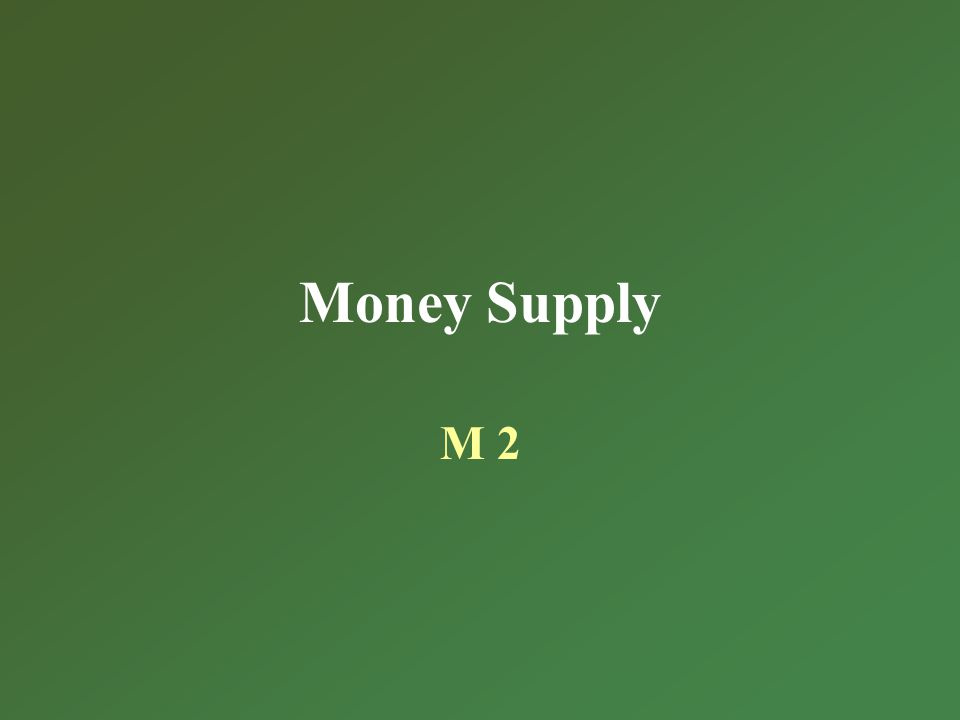 Money Supply M 2