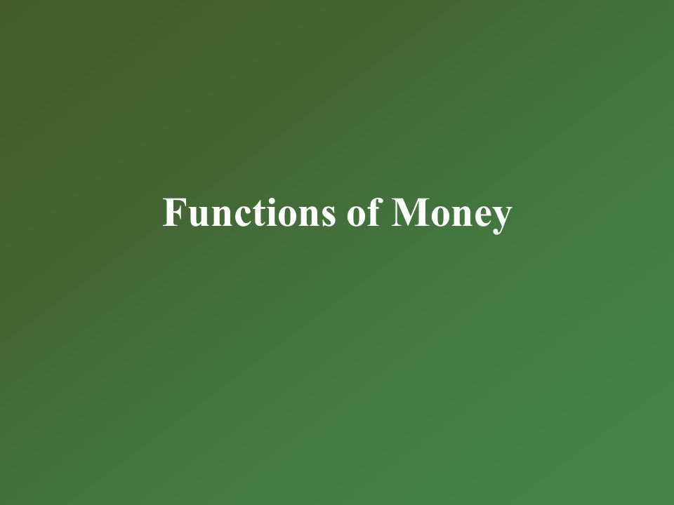 What is Money ? Money is anything acceptable to sellers of goods and services