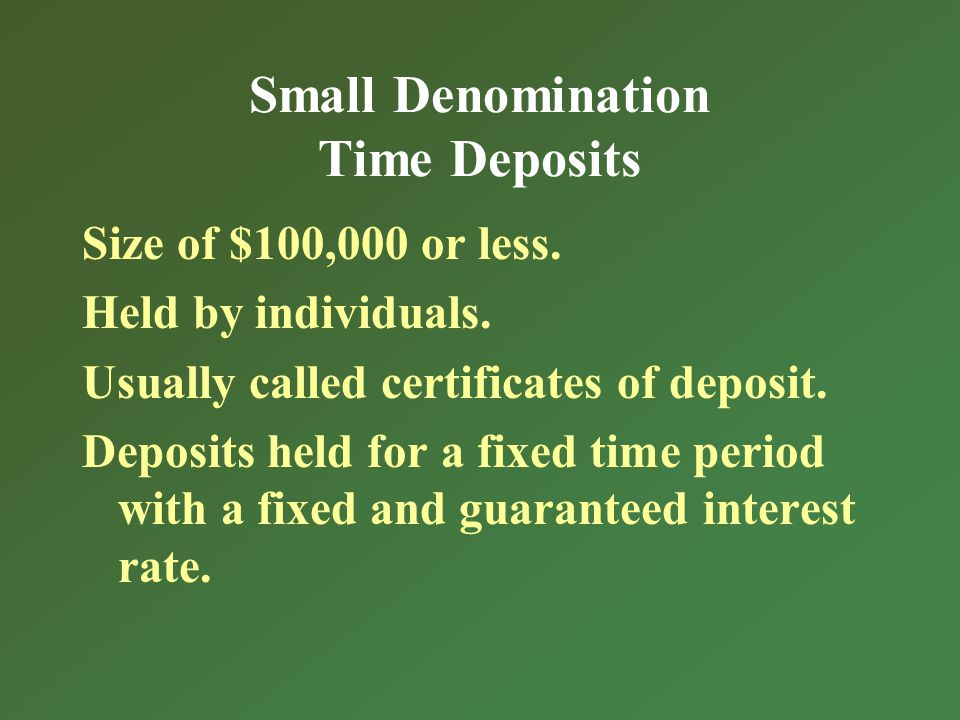 Small Denomination Time Deposits Size of $100,000 or less.