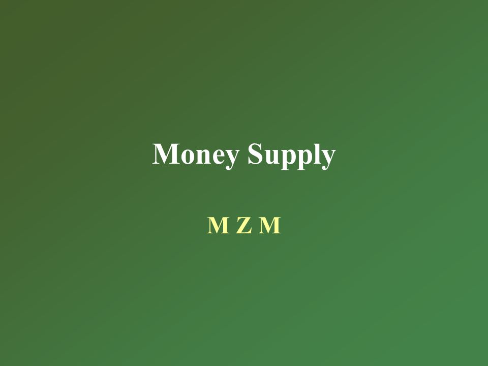 Money Supply M Z M