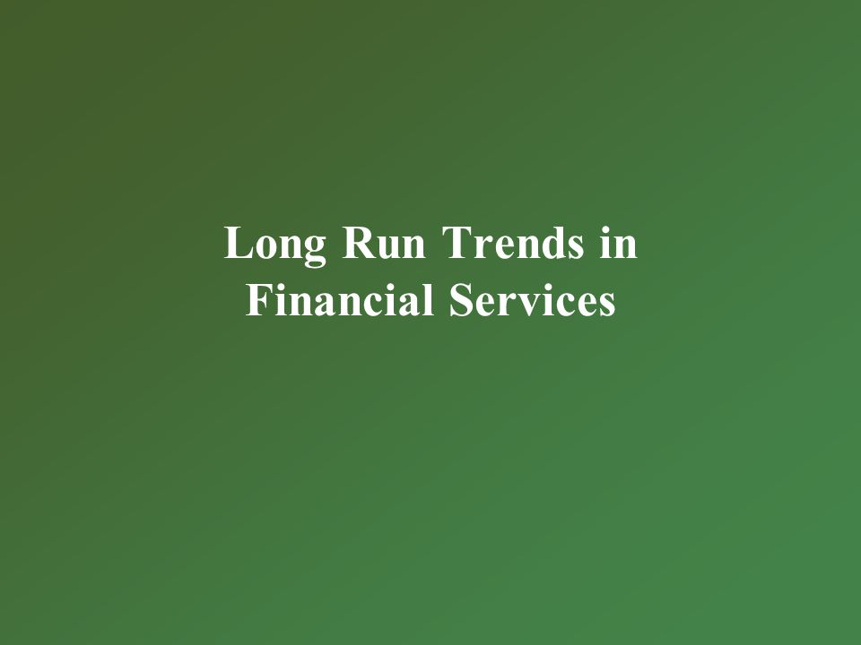 Long Run Trends in Financial Services
