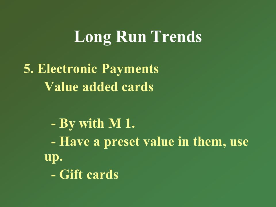 Long Run Trends 5. Electronic Payments Value added cards - By with M 1.