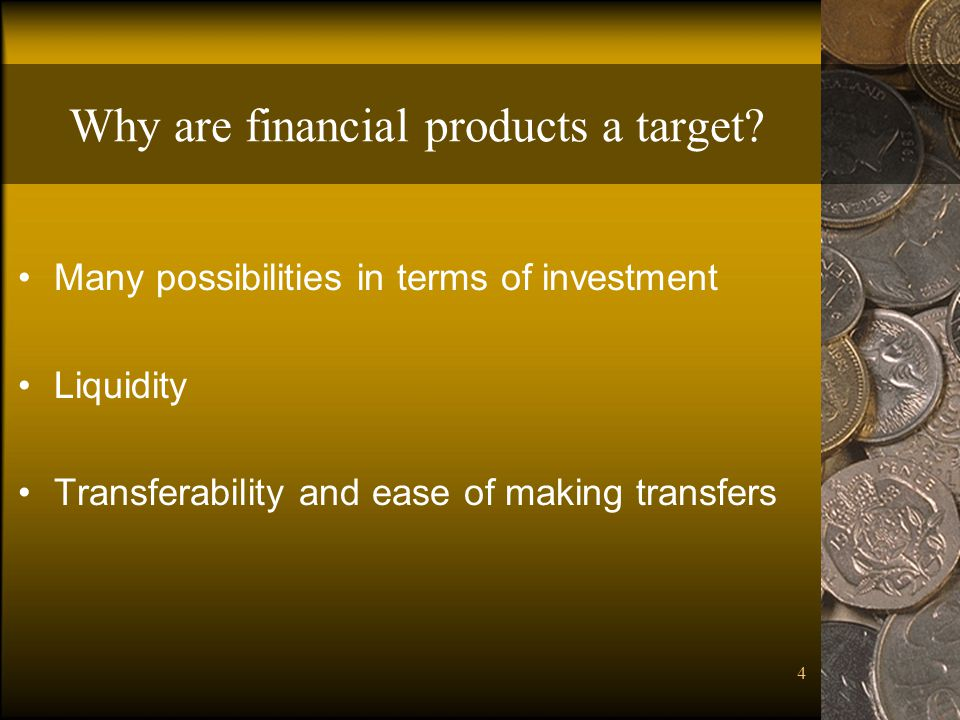 4 Why are financial products a target.
