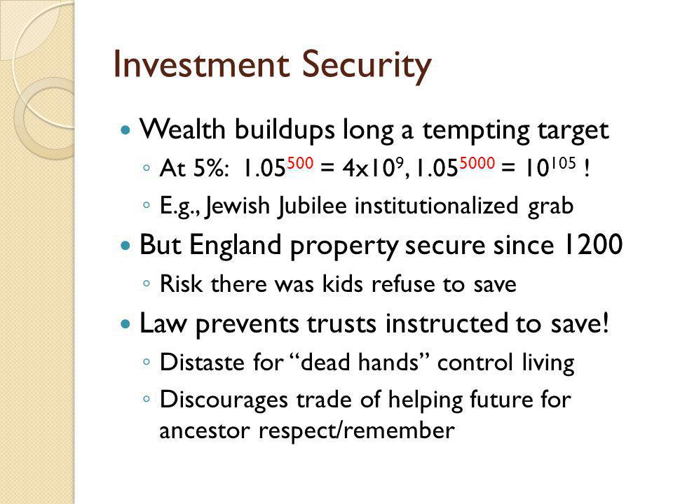 Investment Security Wealth buildups long a tempting target At 5%: 1.05 500 = 4x10 9, 1.05 5000 = 10 105 .