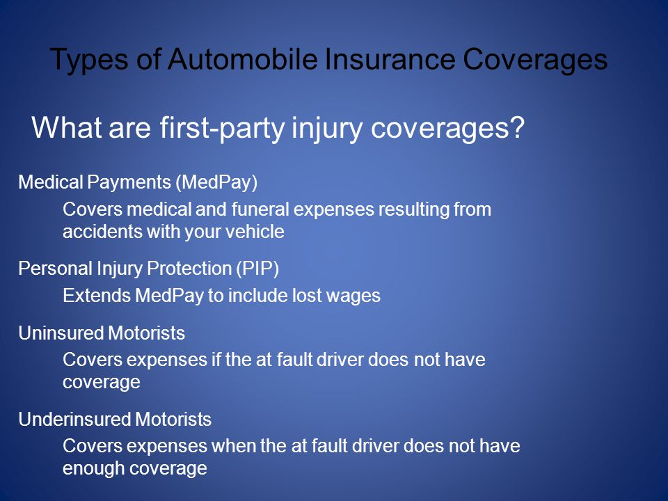 What are first-party injury coverages? Medical Payments (MedPay) Covers medical and funeral expenses resulting from accidents with your vehicle Person