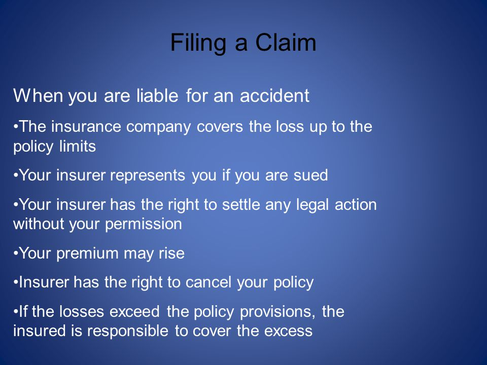 When you are liable for an accident The insurance company covers the loss up to the policy limits Your insurer represents you if you are sued Your ins