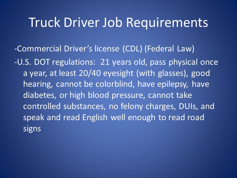 Truck Driver Job Requirements -Commercial Drivers license (CDL) (Federal Law) -U.S.