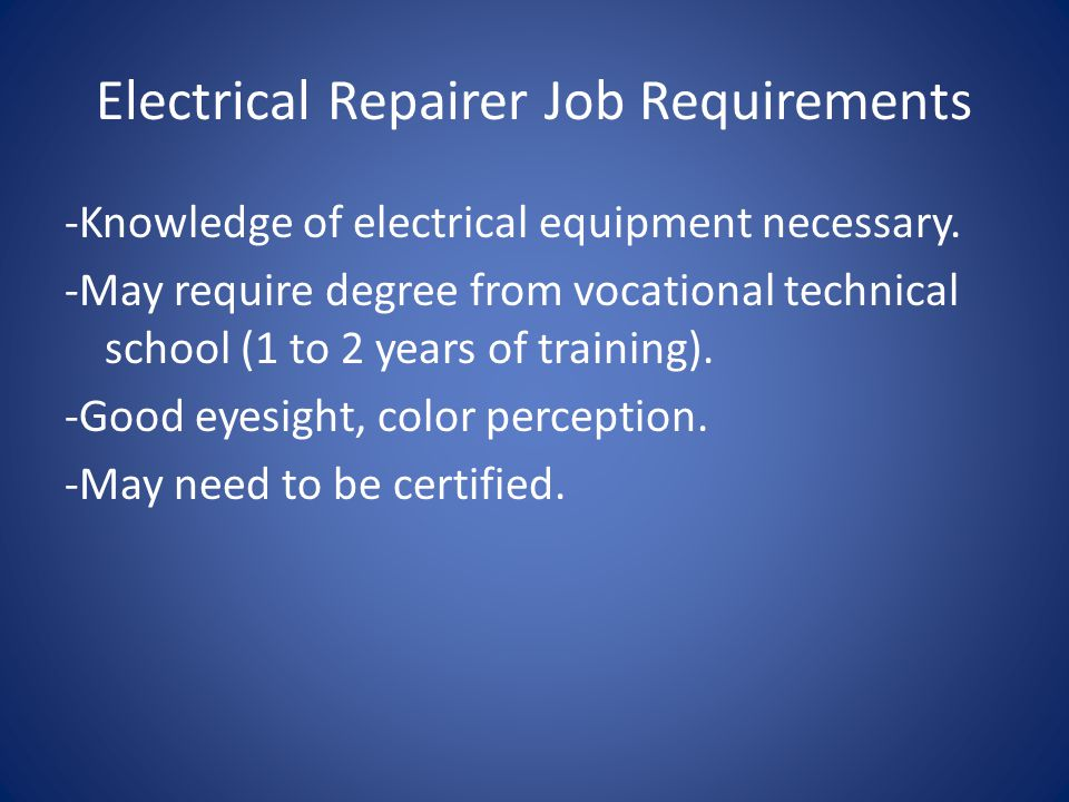 Electrical Repairer Job Requirements -Knowledge of electrical equipment necessary.