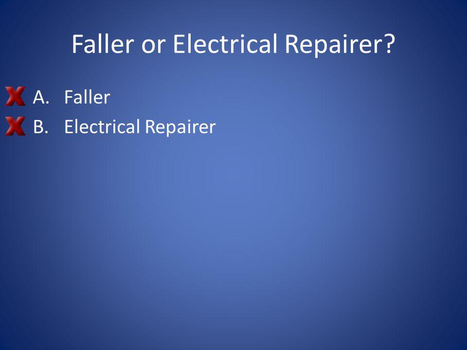 Faller or Electrical Repairer? A.Faller B.Electrical Repairer