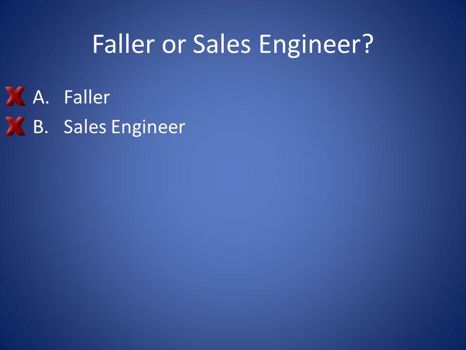 Faller or Sales Engineer? A.Faller B.Sales Engineer