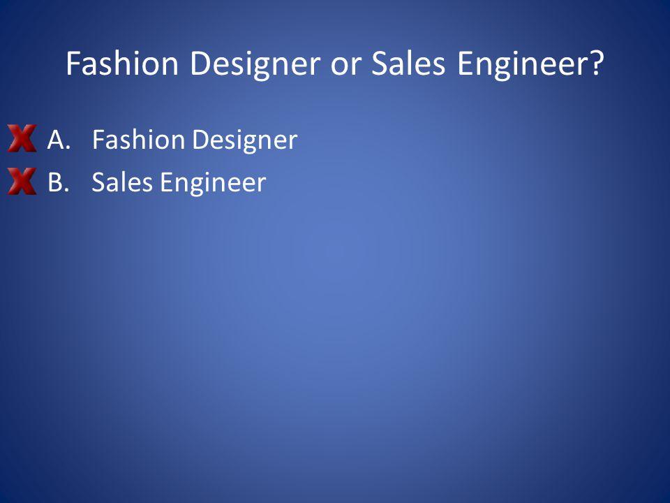 Fashion Designer or Sales Engineer? A.Fashion Designer B.Sales Engineer