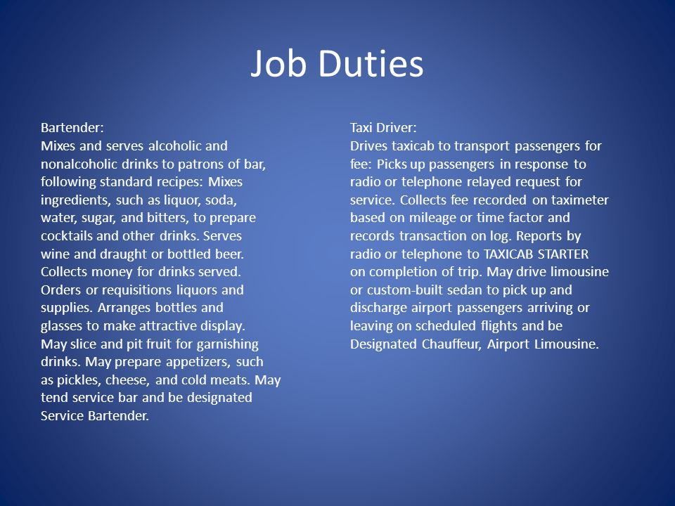 Job Duties Bartender: Mixes and serves alcoholic and nonalcoholic drinks to patrons of bar, following standard recipes: Mixes ingredients, such as liq