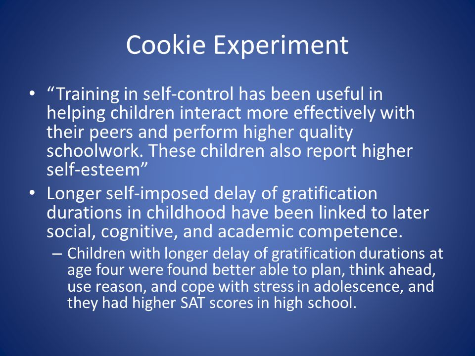 Cookie Experiment Training in self-control has been useful in helping children interact more effectively with their peers and perform higher quality schoolwork.