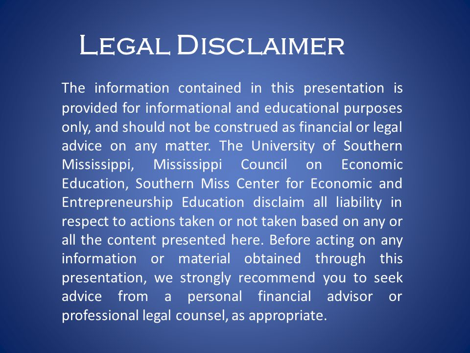 Legal Disclaimer The information contained in this presentation is provided for informational and educational purposes only, and should not be construed as financial or legal advice on any matter.