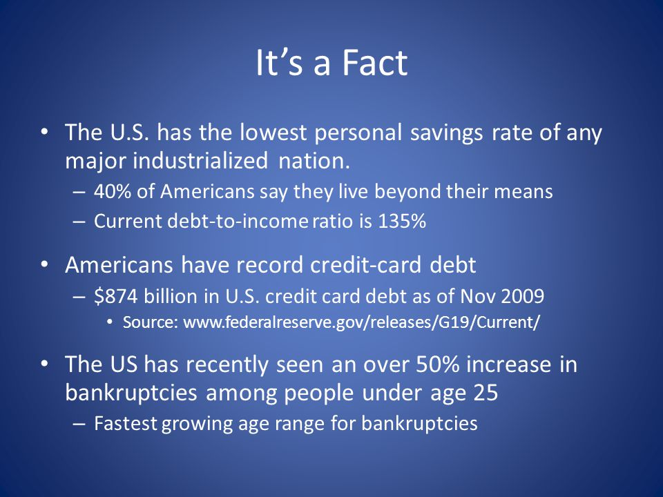 Its a Fact The U.S.has the lowest personal savings rate of any major industrialized nation.