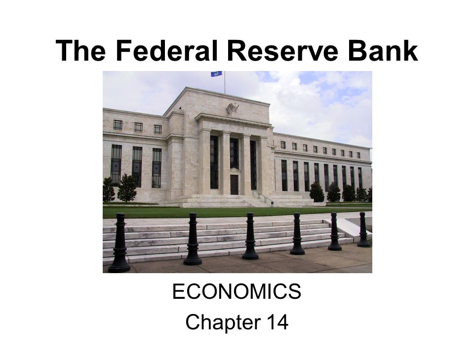 The Federal Reserve Bank ECONOMICS Chapter 14