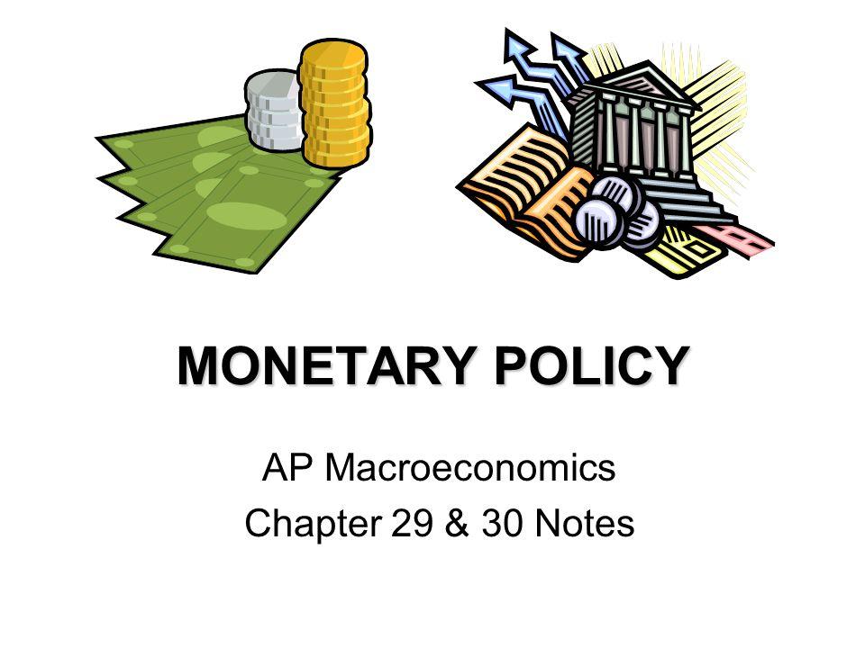 MONETARY POLICY AP Macroeconomics Chapter 29 & 30 Notes