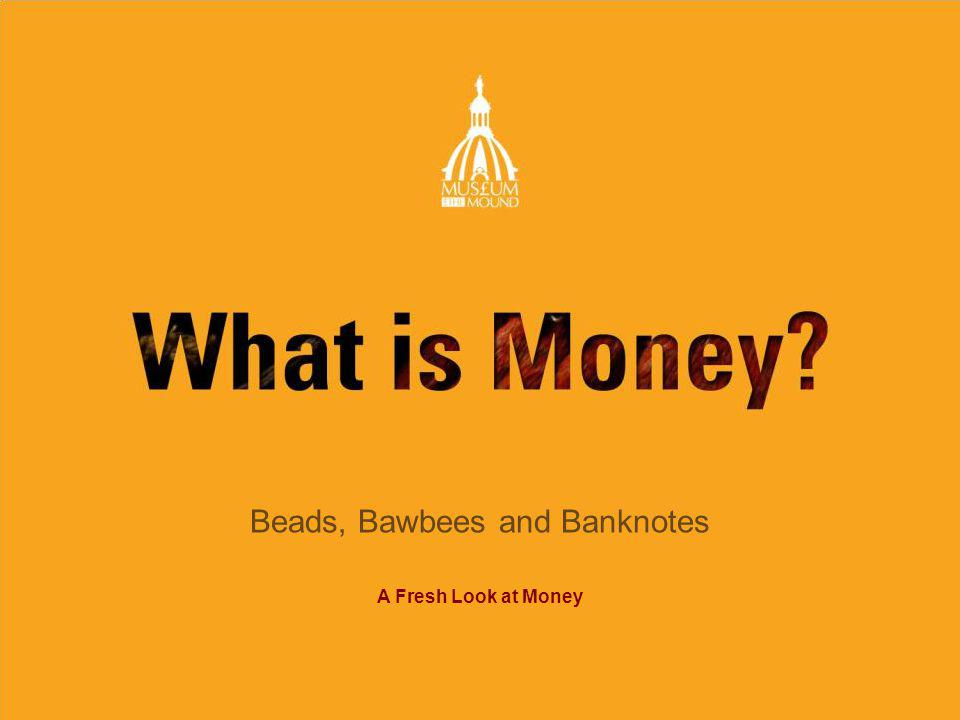 Beads, Bawbees and Banknotes A Fresh Look at Money